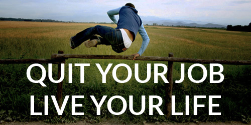 Quit Your Job Live Your Life