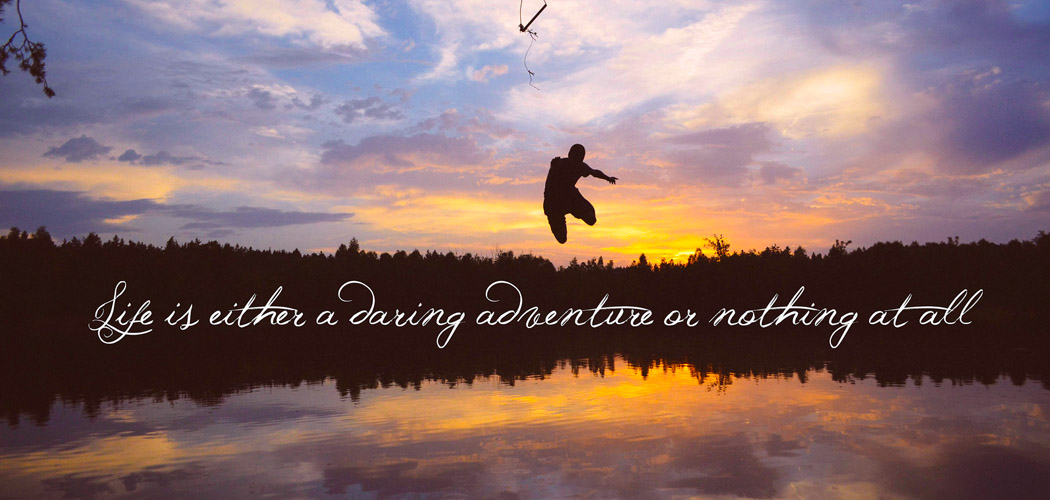 Life is either a daring adventure or nothing at all